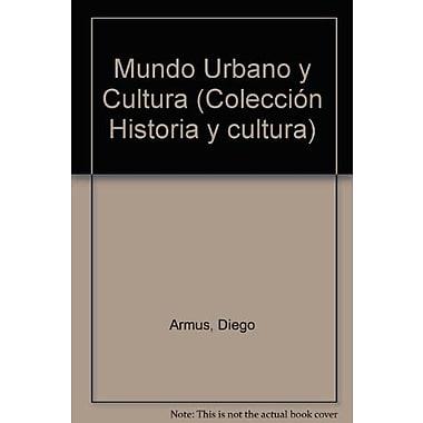 Mundo Urbano y Cultura (Coleccion Historia y cultura) (Spanish Edition), New Book (9789500705851)