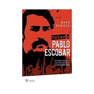 Matar a Pablo Escobar: La cacería del criminal mas buscado del mundo (Spanish Edition) (9788478719303)