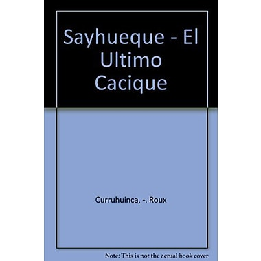 Sayhueque - El Ultimo Cacique (Spanish Edition) (9789502108124)