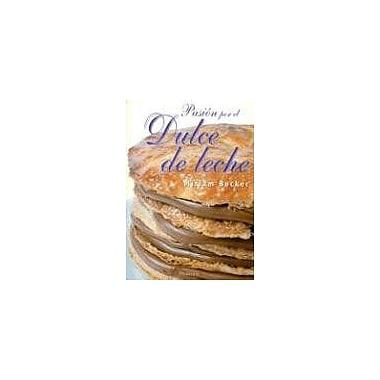 Pasion Por El Dulce de Leche (Spanish Edition) (9789500828420)