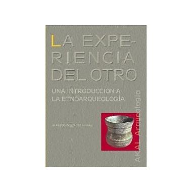 La Experiencia Del Otro. Una Introducción a la Etnoarqueología/ The Other's Experience. , New Book (9788446020608)