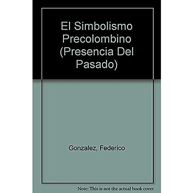 El simbolismo precolombino/ Pre-Columbian Symbolism (Presencia Del Pasado) (Spanish Edition), New Book (9789501717129)