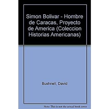 Simon Bolivar - Hombre de Caracas, Proyecto de America (Coleccion Historias Americanas) (Spanish Edition), Used (9789507863158)