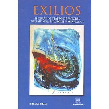 Exilios: 18 Obras de Teatro de Autores Argentinos, Espanoles y Mexicanos (Spanish Edition), Used Book (9789507863974)