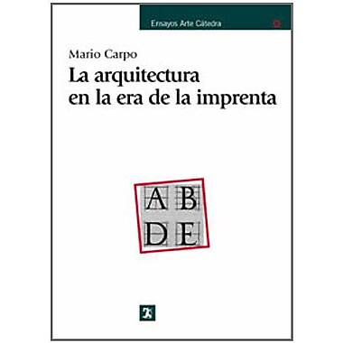 La arquitectura en la era de la imprenta / the Architecture in the Era of Printing(Ensayos Arte Cated (9788437620817)
