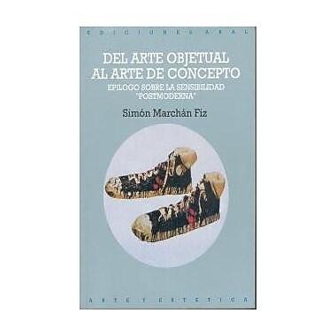 del Arte Objetual Al Arte de Concepto, 1960-1974 (Arte y Estetica) (Spanish Edition), Used Book (9788476001059)