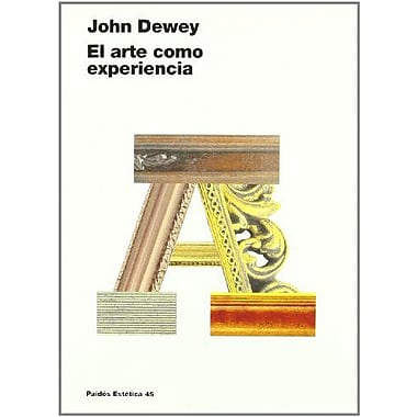 El arte como experiencia/ Art as Experience (Estetica) (Spanish Edition), Used Book (9788449321184)