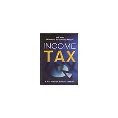 All You Wanted to Know About Income Tax, New Book (9788120724006)