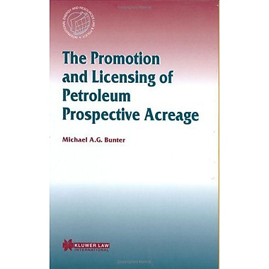 The Promotion and Licensing of Petroleum Prospective Acreage(International Energy & Resources Law (9789041117120)