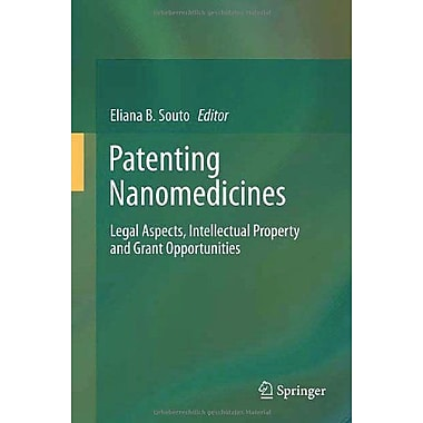 Patenting Nanomedicines: Legal Aspects, Intellectual Property and Grant Opportunities, New Book (9783642292644)