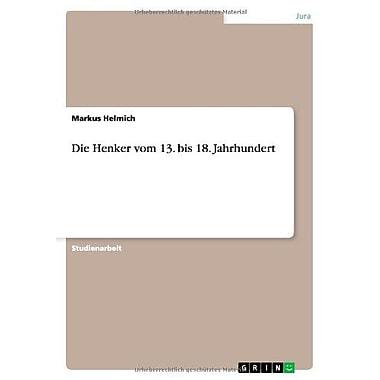 Die Henker Vom 13. Bis 18. Jahrhundert (German Edition), New Book (9783656002284)