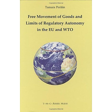 Free Movement of Goods and Limits of Regulatory Autonomy in the EU and WTO, New Book (9789067042901)