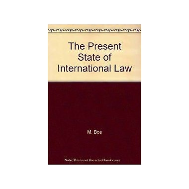 The Present State of International Law and Other Essays: Written in honour of the centenary celebrati, Used Book (9789026806933)