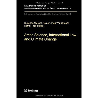 Arctic Science, International Law and Climate Change: Legal Aspects of Marine Science in the Arctic O (9783642242021)