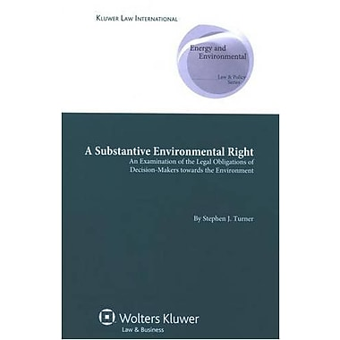 A Substantive Environmental Right: An Examination of the Legal Obligations of Decision-makers Towards , New Book (9789041128157)