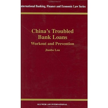 China's Troubled Bank Loans, Workout & Prevention(International Banking, Finance and Economic Law , New Book (9789041198396)