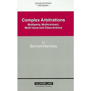 Complex Arbitrations: Multiparty, Multicontract, Multi-Issue and Class Actions(International Arbitrat, Used Book (9789041124425)