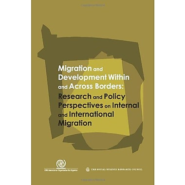 Migration and Development Within and Across Borders: Research and Policy Perspectives on Internal and , New Book (9789290684343)
