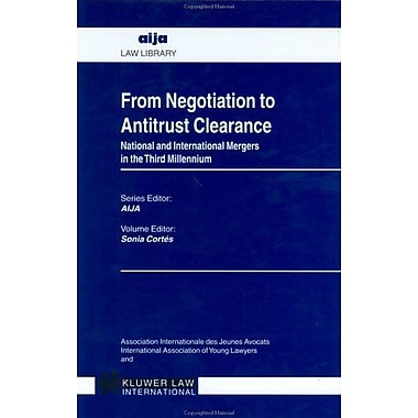 From Negotiation To Antitrust Clearance: National and International Mergers in the Third Millennium(AI, New Book (9789041117632)