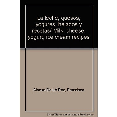 La leche, quesos, yogures, helados y recetas/ Milk, cheese, yogurt, ice cream recipes (Spanish Edition) (9788482382968)