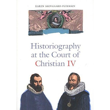 Historiography at the Court of Christian IV(1588-1648): Studies in the Latin Histories of Denmark By J, New Book (9788772897035)