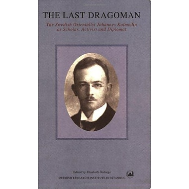 The Last Dragoman: Swedish Orientalist Johannes Kolmodin as Scholar, Activist, and Diplomat (Transactions), Used (9789186884147)