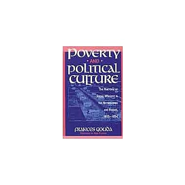 Poverty and Political Culture: The Rhetoric of Social Welfare in the Netherlands and France, 1815-1854, New Book (9789053561584)