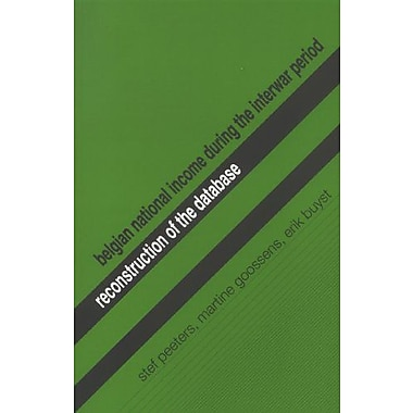 Belgian National Income during the Interwar Period. Reconstruction of the Database(Studies in Social (9789058673497)