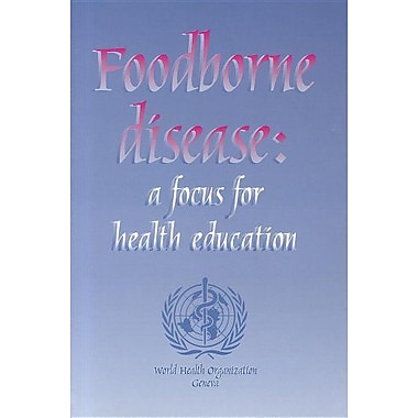 Foodborne Disease: A Focus for Health Education, New Book (9789241561969)