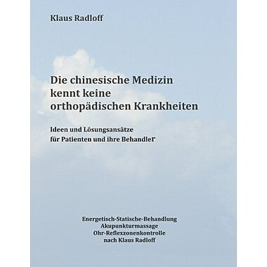 Die chinesische Medizin kennt keine orthopadischen Krankheiten (German Edition) (9783837055955)