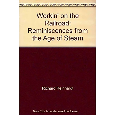 Workin' on the Railroad: Reminiscences from the Age of Steam (9789101181771)