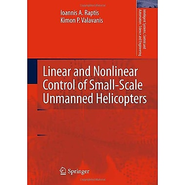Linear and Nonlinear Control of Small-Scale Unmanned Helicopters(Intelligent Systems, Control and Aut, Used Book (9789400700222)