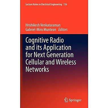 Cognitive Radio and its Application for Next Generation Cellular and Wireless Networks(Lecture Notes (9789400718265)