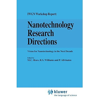 Nanotechnology Research Directions: IWGN Workshop Report: Vision for Nanotechnology in the Next Decade, New Book (9789048154166)