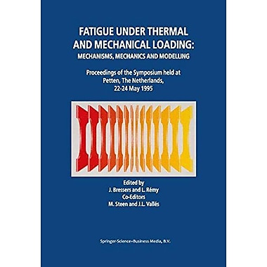 Fatigue under Thermal and Mechanical Loading: Mechanisms, Mechanics and Modelling, New Book (9789048146888)