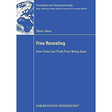 Free Revealing: How Firms Can Profit From Being Open (Innovation und Entrepreneurship), Used Book (9783834914750)