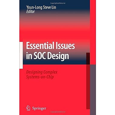 Essential Issues in SOC Design: Designing Complex Systems-on-Chip, New Book (9789048173501)