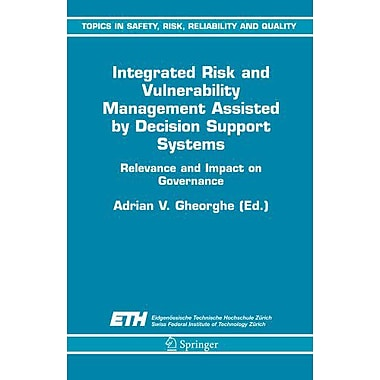 Integrated Risk and Vulnerability Management Assisted by Decision Support Systems: Relevance and Impa (9789048168675)