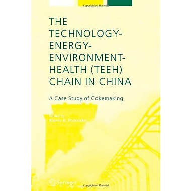 The Technology-Energy-Environment-Health(TEEH) Chain In China: A Case Study of Cokemaking(Alliance for, New Book (9789048168644)