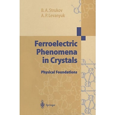 Ferroelectric Phenomena in Crystals: Physical Foundations, New Book (9783642643408)