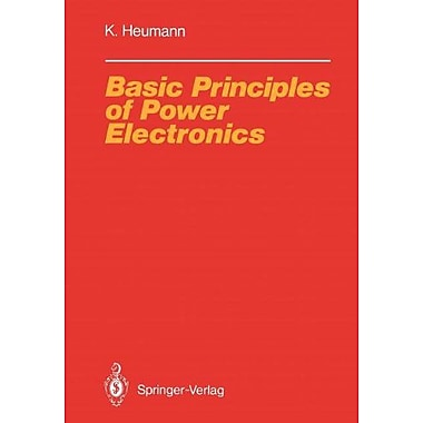 Basic Principles of Power Electronics (Electric Energy Systems and Engineering Series), Used Book (9783642826764)