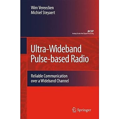 Ultra-Wideband Pulse-based Radio: Reliable Communication over a Wideband Channel(Analog Circuits and S, New Book (9789048124497)
