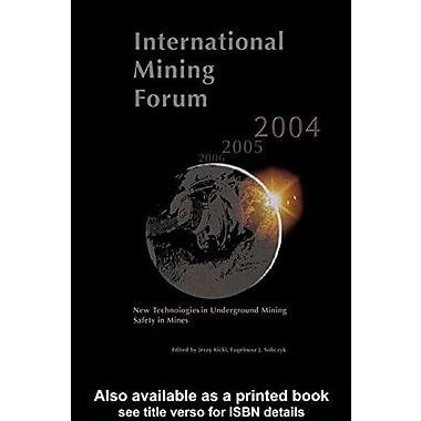 International Mining Forum 2004, New Technologies in Underground Mining, Safety in Mines: Proceedings (9789058096074)