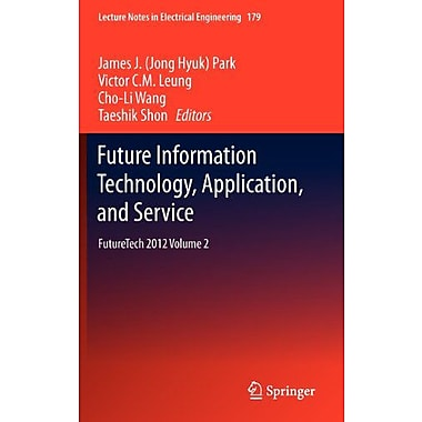 Future Information Technology, Application, and Service: FutureTech 2012 Volume 2(Lecture Notes in Ele, New Book (9789400750630)