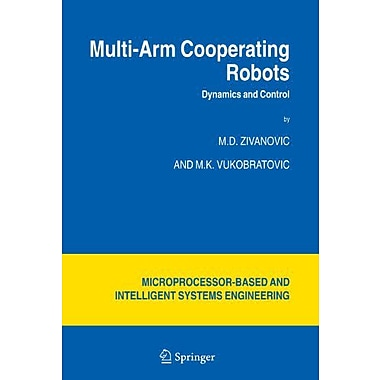 Multi-Arm Cooperating Robots: Dynamics and Control(Intelligent Systems, Control and Automation: Scien, Used Book (9789048170920)