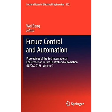 Future Control and Automation: Proceedings of the 2nd International Conference on Future Control and (9783642310058)