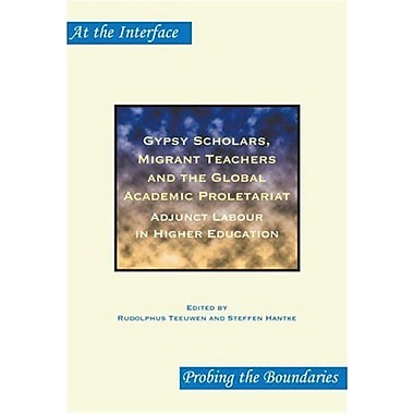Gypsy Scholars, Migrant Teachers and the Global Academic Proletariat: Adjunct Labour in Higher Educati, New Book (9789042023093)