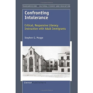 Confronting Intolerance: Critical, Responsive Literacy Instruction with Adult Immigrants(Transgression, New Book (9789087904876)