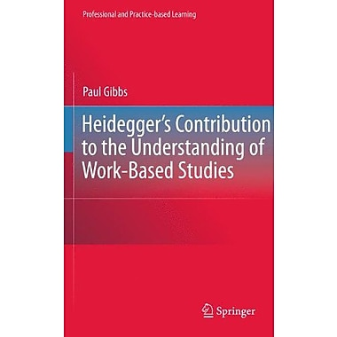 Heidegger's Contribution to the Understanding of Work-Based Studies(Professional and Practice-based Le, New Book (9789048139323)