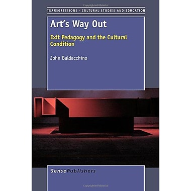 Art's Way Out: Exit Pedagogy and the Cultural Condition (9789460917929)